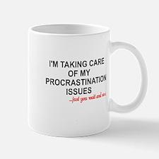 I'M TAKING CARE OF MY PROCRASTINATION I Mug