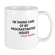 I'M TAKING CARE OF MY PROCRASTINATION I Small Mug