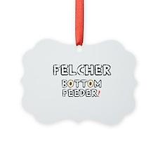 FELCHER - BOTTOM FEEDER! Ornament