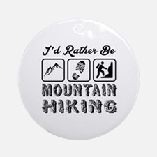 I'd Rather Be Mountain Hiking Round Ornament