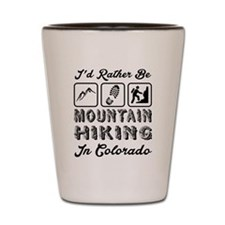 Id Rather Be Mountain Hiking Colorado Shot Glass