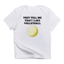 They Tell Me That I Like Volleyball Infant T-Shirt