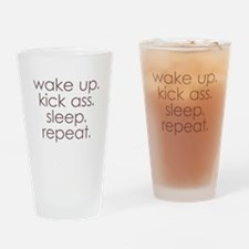 wake up kick ass sleep repeat Drinking Glass