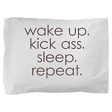 wake up kick ass sleep repeat Pillow Sham