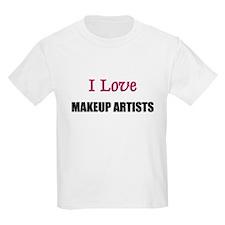 I Love MAKEUP ARTISTS T-Shirt