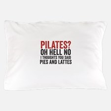 PILATES? I THOUGHT YOU SAID PIES AND LATTES Pillow