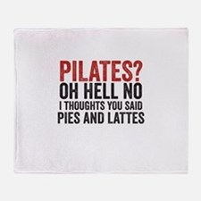 PILATES? I THOUGHT YOU SAID PIES AND LATTES Throw