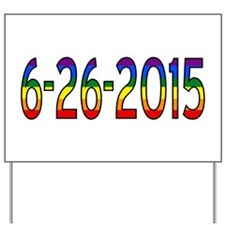 Gay Marriage Legal Date - 6-26-2015 Yard Sign