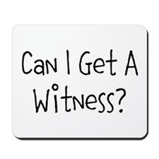 Can I Get A Witness Mousepad