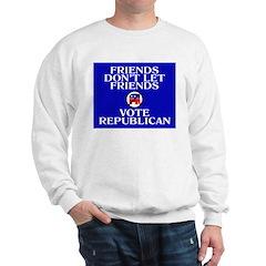 FRIENDS DON'T LET FRIENDS VOT Sweatshirt