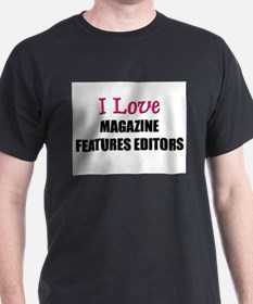 I Love MAGAZINE FEATURES EDITORS T-Shirt