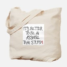 IT'S BETTER TO BE AN ASSHOLE THAN STUPID! Tote Bag