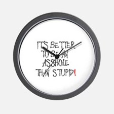 IT'S BETTER TO BE AN ASSHOLE THAN STUPI Wall Clock