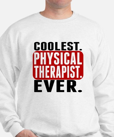 Coolest. Physical Therapist. Ever. Sweatshirt