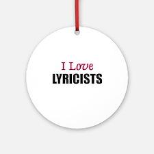 I Love LYRICISTS Ornament (Round)