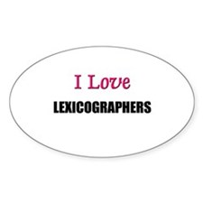 I Love LEXICOGRAPHERS Oval Decal