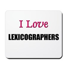 I Love LEXICOGRAPHERS Mousepad