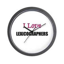 I Love LEXICOGRAPHERS Wall Clock