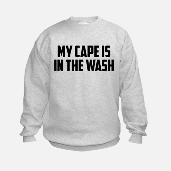 My Cape is In the Wash Sweatshirt