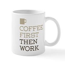 Coffee Then Work Mugs