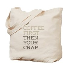 Coffee Then Your Crap Tote Bag