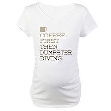 Coffee Then Dumpster Diving Shirt