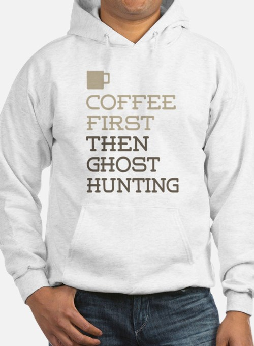 Coffee Then Ghost Hunting Hoodie