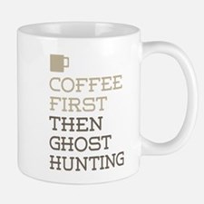 Coffee Then Ghost Hunting Mugs