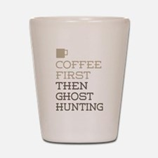 Coffee Then Ghost Hunting Shot Glass