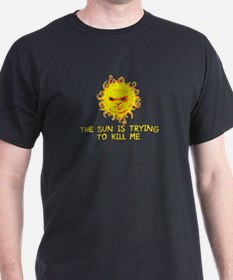 The Sun Is Trying To Kill Me T-Shirt