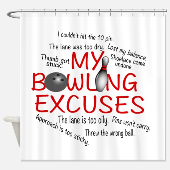 MY BOWLING EXCUSES Shower Curtain