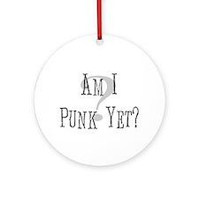 Punk Yet? Ornament (Round)