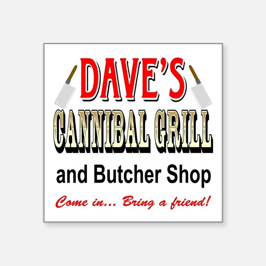 """DAVE'S CANNIBAL GRILL Square Sticker 3"""" x 3"""""""