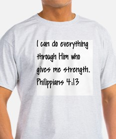 I can do everything through Him who  T-Shirt