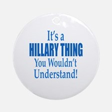 It's A Hillary Thing: Round Ornament