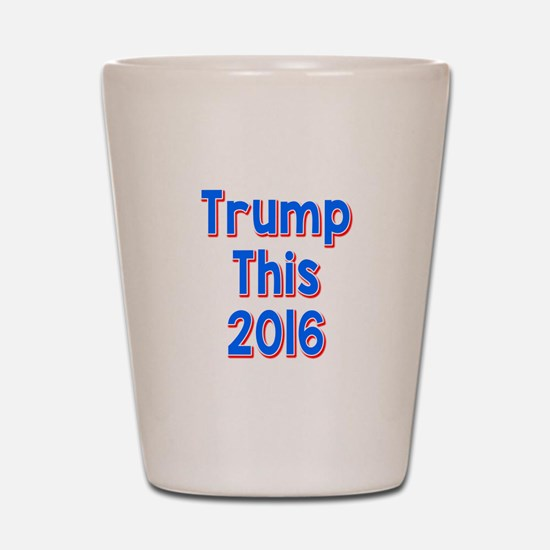 Trump This 2016 Shot Glass