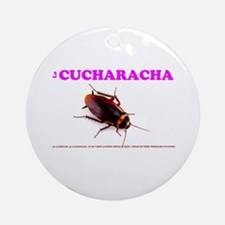 LA CUCHARACHA - COCKROACH! Ornament (Round)