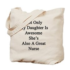 Not Only My Daughter Is Awesome She's Als Tote Bag
