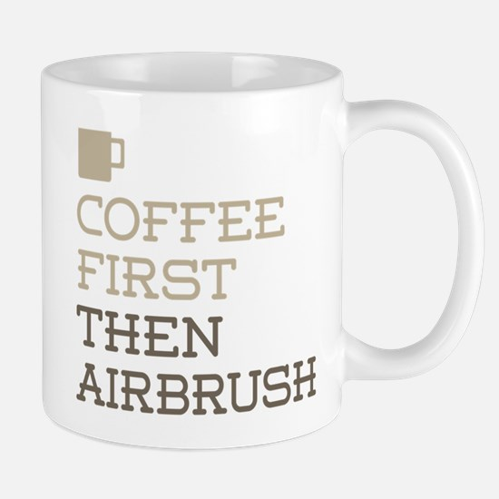 Coffee Then Airbrush Mugs