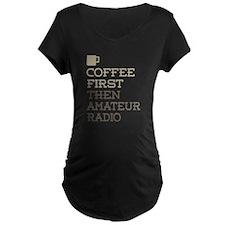 Coffee Then Amateur Radio Maternity T-Shirt