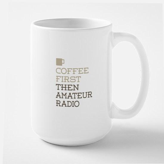 Coffee Then Amateur Radio Mugs