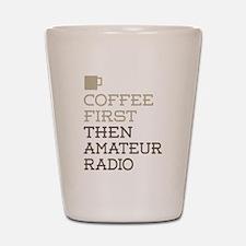 Coffee Then Amateur Radio Shot Glass