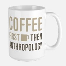 Coffee Then Anthropology Mugs