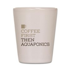 Coffee Then Aquaponics Shot Glass