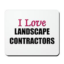 I Love LANDSCAPE CONTRACTORS Mousepad