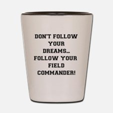 Follow Your Field Commander Shot Glass