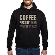 Coffee Then Astrophysics Hoodie