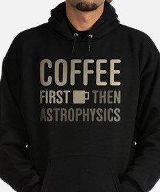 Coffee Then Astrophysics Hoodie