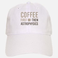 Coffee Then Astrophysics Baseball Baseball Cap