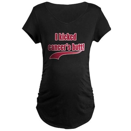 I Kicked Cancer's Butt! Maternity Dark T-Shirt